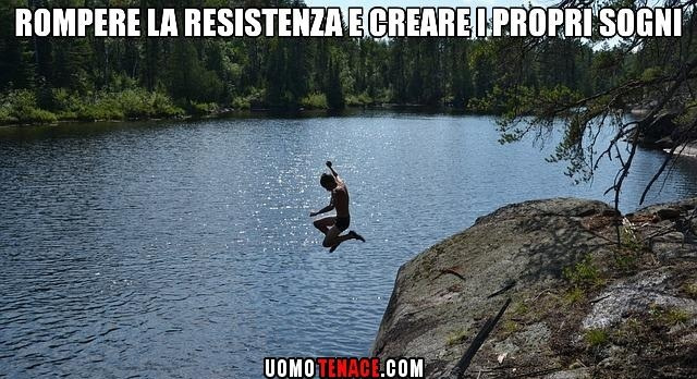 Rompere la resistenza e creare i propri sogni