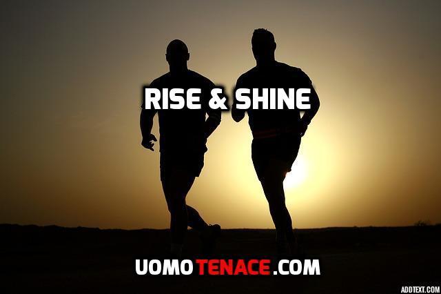 Dove inizia la disciplina? Routine vincente per la mattina. Rise & shine.