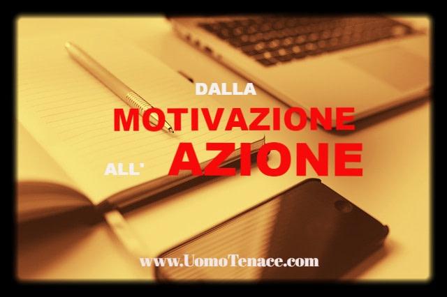Hai bisogno della motivazione? Come passare dalla motivazione all'azione