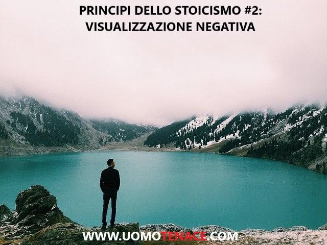 Come vivere una buona vita grazie ai principi dello stoicismo. #2 – Visualizza in negativo